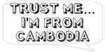 Trust me… I am from Cambodia