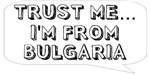 Trust me… I am from Bulgaria