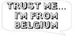 Trust me… I am from Belgium