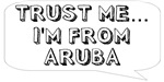 Trust me… I am from Aruba