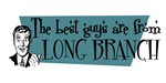 Best guys are from Long Branch
