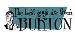 Best guys are from Burton