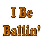 I Be Ballin