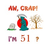 AW, CRAP!  I'M 51?  Gifts