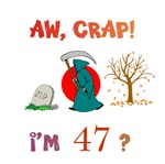 AW, CRAP!  I'M 47?  Gifts