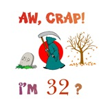 AW, CRAP!  I'M 32?  Gifts