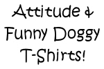 Funny Shirts For Dogs - Doggie Tees with Attitude