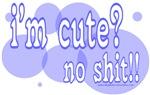 im cute no shit