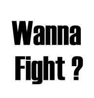 Wanna fight?