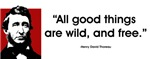 "Thoreau. All good things... ~ ""All good things are wild, and free."