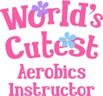 Worlds Cutest Aerobics Instructor Gifts and T-shir