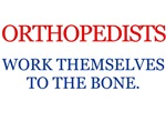Orthopedists work themselves to the bone.
