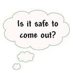 Is It Safe to Come Out?