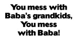 Don't Mess with Baba's Grandkids!