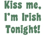 Kiss me, I'm Irish tonight!