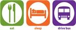 Eat Sleep Drive Bus