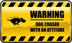 Warning! Dog Chaser With An Attitude