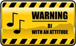 Warning! DJ With An Attitude