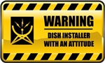 Warning! Dish Installer With An Attitude