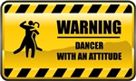 Warning! Dancer With An Attitude