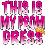 This IS My Prom Dress t-shirts gifts