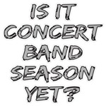 Concert Band Season Yet? t-shirts gifts