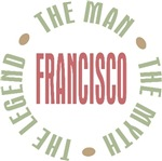 Francisco the Man the Myth the Legend T-shirts Gif