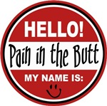 Hello My Name is Pain in the Butt T-shirts Gifts