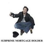 Subprime Mortgage Holder