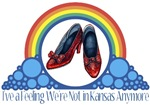 Ruby Red Slippers and Over the Rainbow from the Wonderful Wizard of Oz with the quote:  I've a feeling we're not in Kansas Anymore.