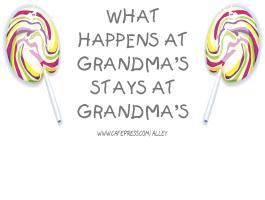 WHAT HAPPENS AT GRANDMA'S STAYS AT GRANDMAS