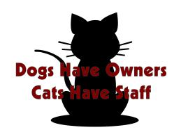 DOGS HAVE OWNERS...CATS HAVE STAFF