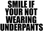 Smile If Your Not Wearing Underpants