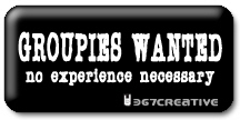 GROUPIES WANTED: No experience necessary