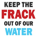 Keep Frack Out Of Our Water Shirts