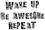 Wake Up Be Awesome Repeat Shirts