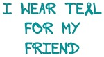 I Wear Teal For My Friend Shirts