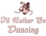 I'd Rather Be Dancing T-shirts
