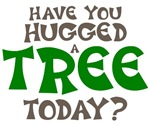 Have You Hugged a Tree Today Shirts