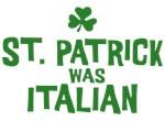 St Patrick Was Italian T-shirt