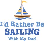 I'd Rather Be Sailing With My Dad T-shirts