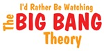 I'd Rather Be Watching Big Bang Theory Shirts