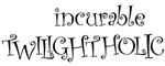 Incurable Twilightholic Shirts