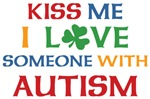 Kiss Me I Love Someone With Autism Shirts