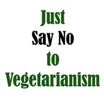 Just Say No to Vegetarianism: T-Shirts & Gifts