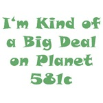 I'm Kind of a Big Deal on Planet 581c T-Shirts Etc