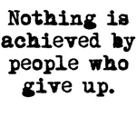 Nothing Is Achieved By Giving Up