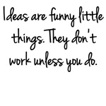 Ideas Are Funny Little Things