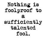 Nothing Is Foolproof