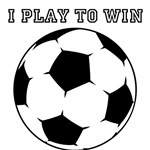 Soccer I Play To Win